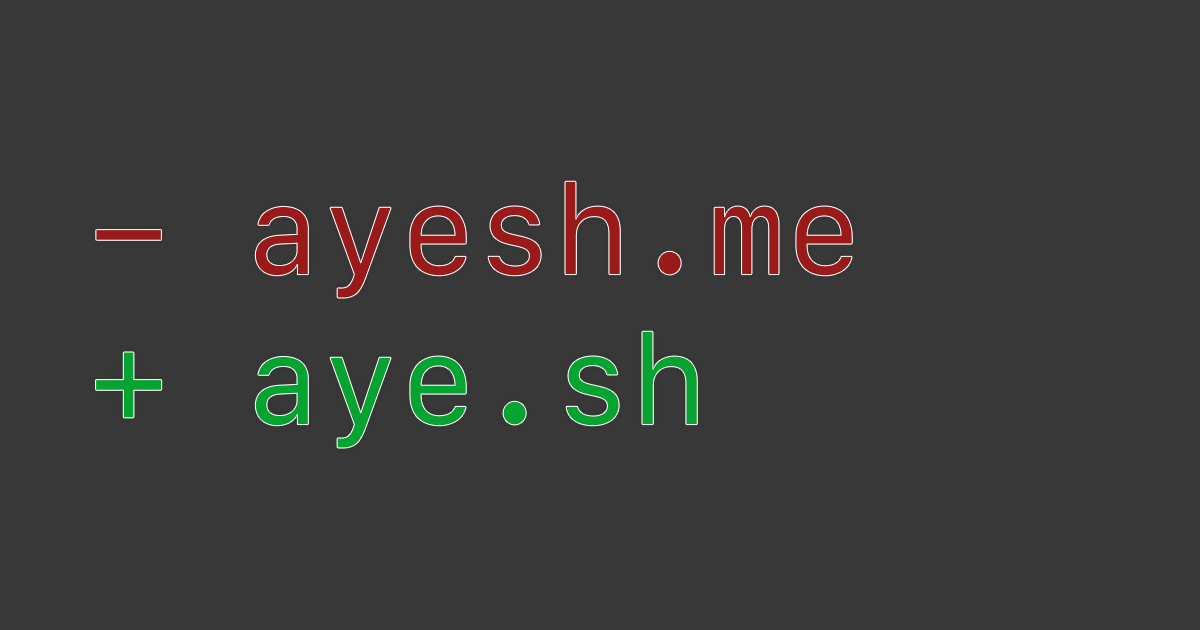 A new home: ayesh.me → aye.sh